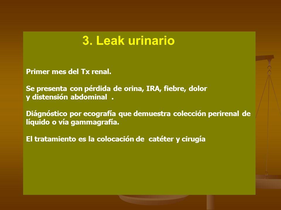 3. Leak urinario Primer mes del Tx renal. Se presenta con pérdida de orina, IRA, fiebre, dolor y distensión abdominal. Diágnóstico por ecografía que d