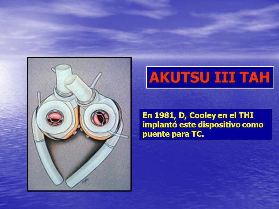 En 1981, D, Cooley en el THI implantó este dispositivo como puente para TC. AKUTSU III TAH