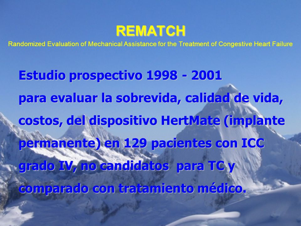 REMATCH REMATCH Randomized Evaluation of Mechanical Assistance for the Treatment of Congestive Heart Failure Estudio prospectivo 1998 - 2001 para eval