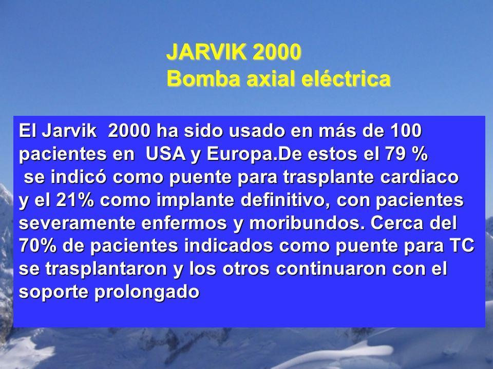 JARVIK 2000 Bomba axial eléctrica El Jarvik 2000 ha sido usado en más de 100 pacientes en USA y Europa.De estos el 79 % se indicó como puente para tra