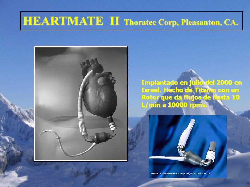 HEARTMATE II Thoratec Corp, Pleasanton, CA. Implantado en julio del 2000 en Israel. Hecho de Titanio con un Rotor que da flujos de hasta 10 L/min a 10