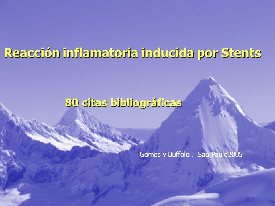 Reacción inflamatoria inducida por Stents 80 citas bibliográficas Gomes y Buffolo. Sao Paulo2005