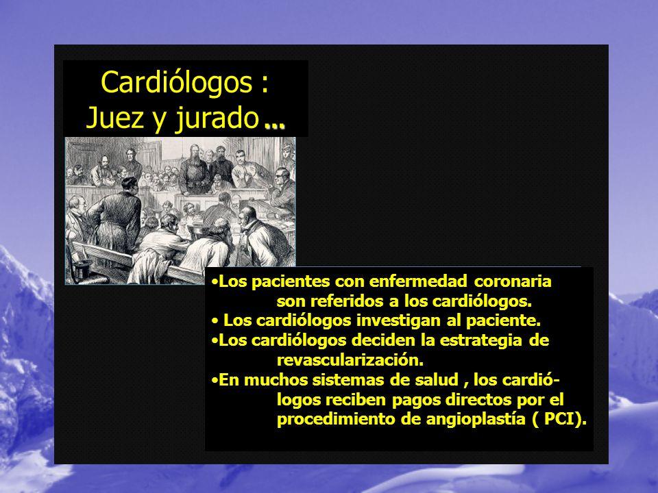… Cardiólogos : Juez y jurado … Los pacientes con enfermedad coronaria son referidos a los cardiólogos. Los cardiólogos investigan al paciente. Los ca