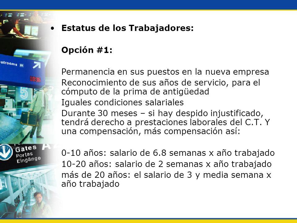 Estatus de los Trabajadores: Opción #1: Permanencia en sus puestos en la nueva empresa Reconocimiento de sus años de servicio, para el cómputo de la p