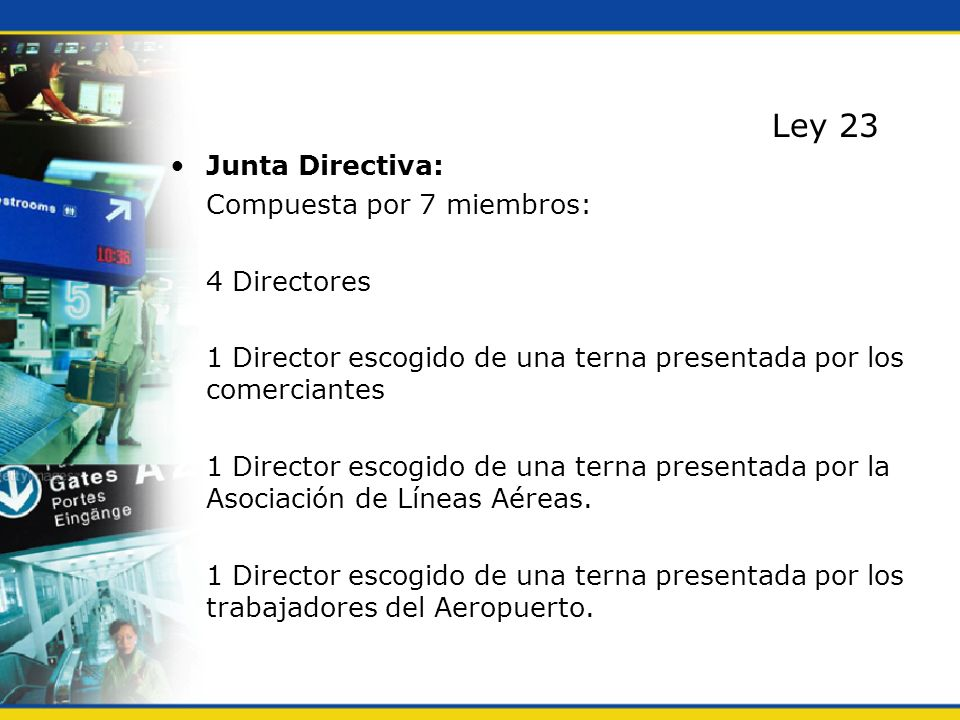 Junta Directiva: Compuesta por 7 miembros: 4 Directores 1 Director escogido de una terna presentada por los comerciantes 1 Director escogido de una te