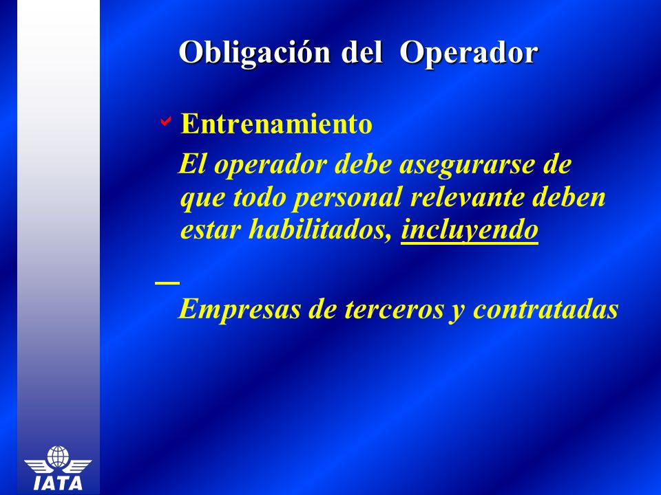 Entrenamiento El operador debe asegurarse de que todo personal relevante deben estar habilitados, incluyendo Empresas de terceros y contratadas Obliga
