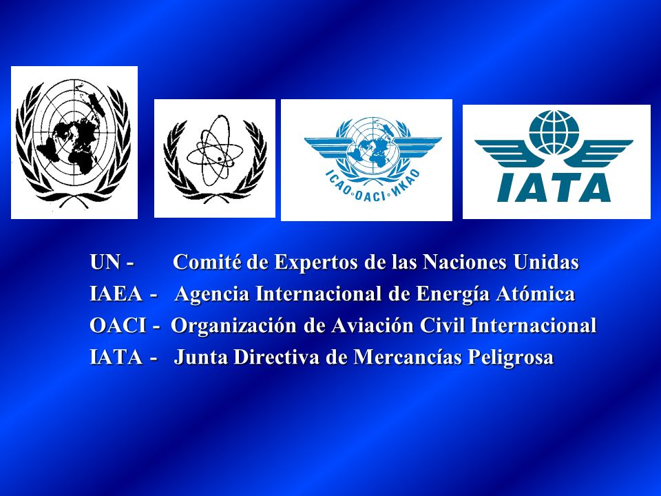 UN - Comité de Expertos de las Naciones Unidas IAEA - Agencia Internacional de Energía Atómica OACI - Organización de Aviación Civil Internacional IAT