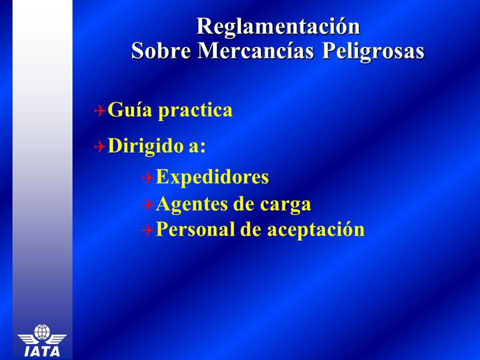 Reglamentación Sobre Mercancías Peligrosas Guía practica Dirigido a: Expedidores Agentes de carga Personal de aceptación
