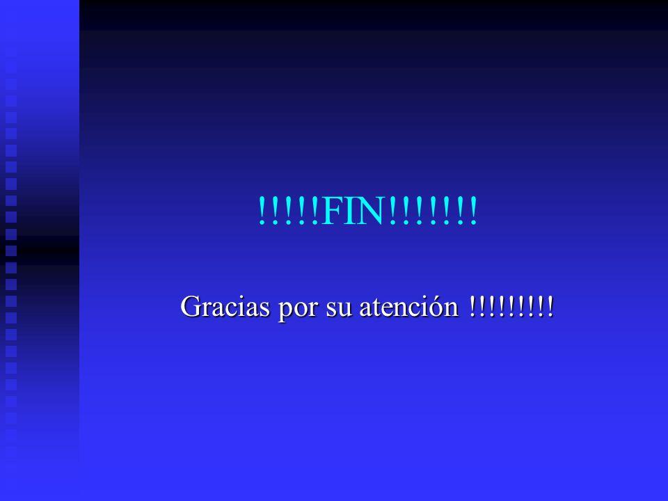 !!!!!FIN!!!!!!! Gracias por su atención !!!!!!!!!