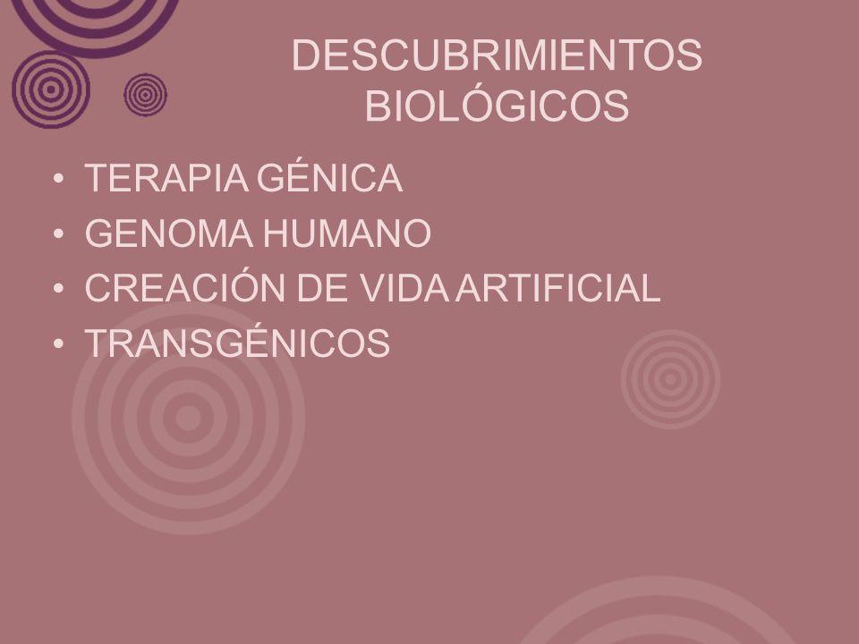 DESCUBRIMIENTOS BIOLÓGICOS TERAPIA GÉNICA GENOMA HUMANO CREACIÓN DE VIDA ARTIFICIAL TRANSGÉNICOS