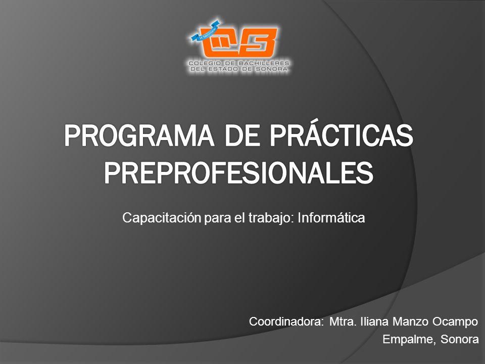 Capacitación para el trabajo: Informática Empalme, Sonora Coordinadora: Mtra. Iliana Manzo Ocampo