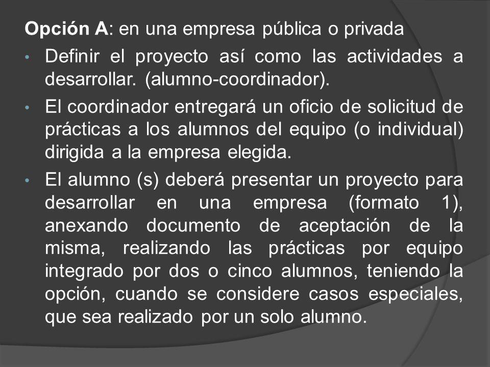 Opción A: en una empresa pública o privada Definir el proyecto así como las actividades a desarrollar. (alumno-coordinador). El coordinador entregará