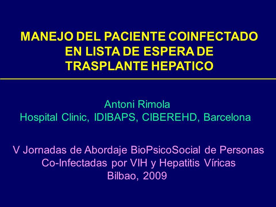 MANEJO DEL PACIENTE COINFECTADO EN LISTA DE ESPERA DE TRASPLANTE HEPATICO Antoni Rimola Hospital Clinic, IDIBAPS, CIBEREHD, Barcelona V Jornadas de Ab