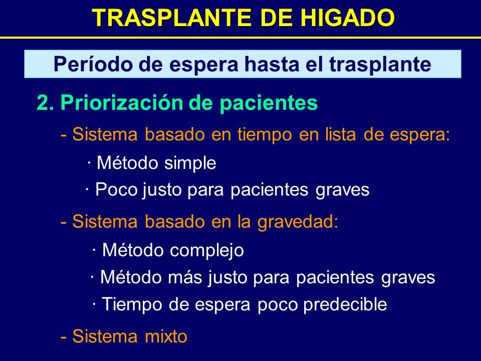TRASPLANTE DE HIGADO Período de espera hasta el trasplante 2. Priorización de pacientes - Sistema basado en tiempo en lista de espera: · Método simple