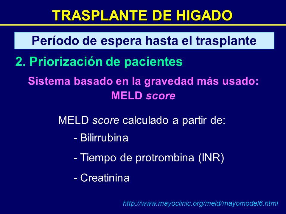 MELD score calculado a partir de: - Bilirrubina - Tiempo de protrombina (INR) - Creatinina TRASPLANTE DE HIGADO Sistema basado en la gravedad más usad
