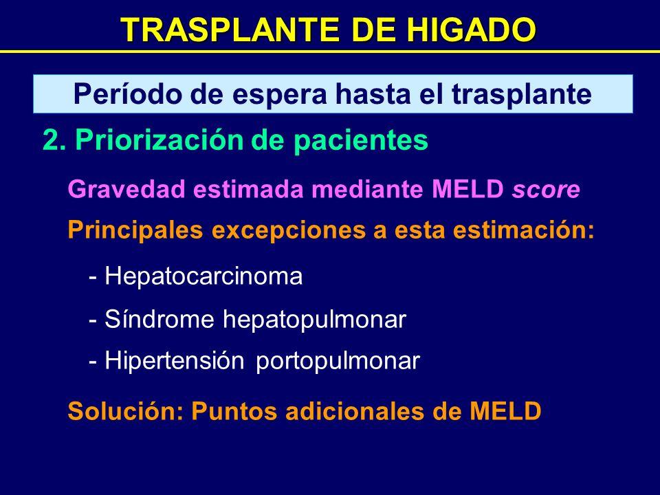 TRASPLANTE DE HIGADO Gravedad estimada mediante MELD score Principales excepciones a esta estimación: - Hepatocarcinoma - Síndrome hepatopulmonar - Hi