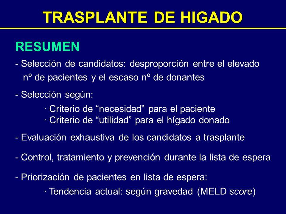 TRASPLANTE DE HIGADO RESUMEN - Selección de candidatos: desproporción entre el elevado nº de pacientes y el escaso nº de donantes - Selección según: ·