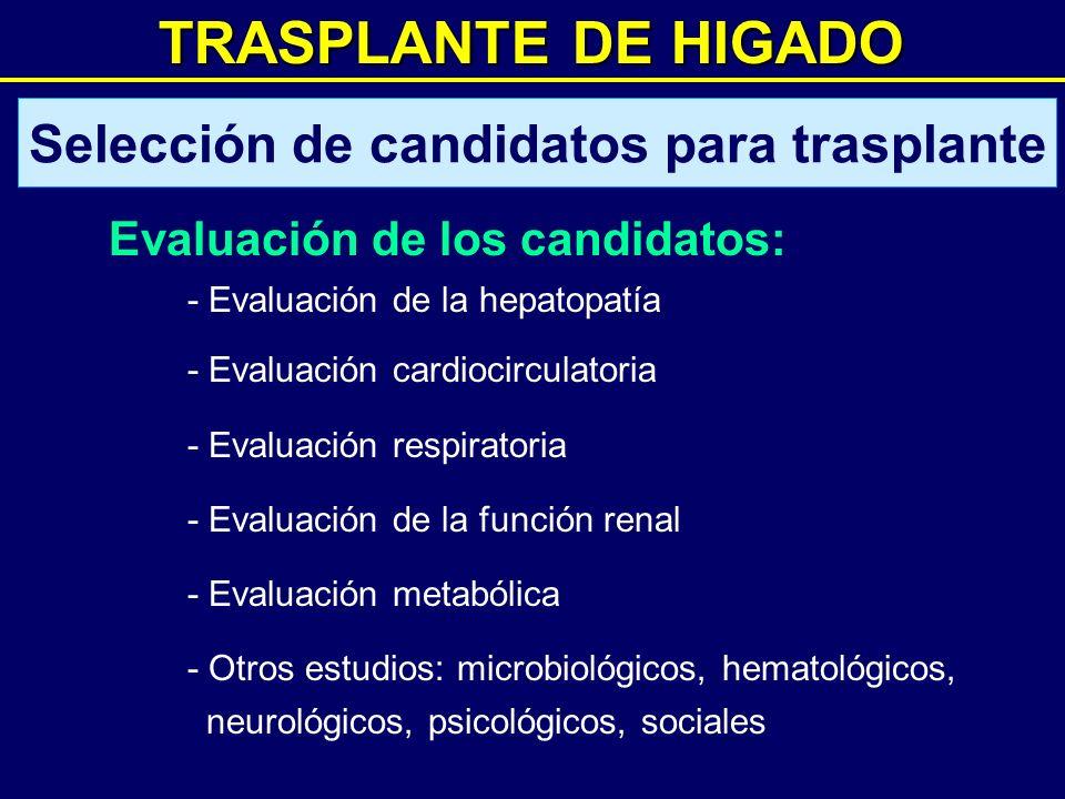 TRASPLANTE DE HIGADO Evaluación de los candidatos: - Evaluación de la hepatopatía - Evaluación cardiocirculatoria - Evaluación respiratoria - Evaluaci