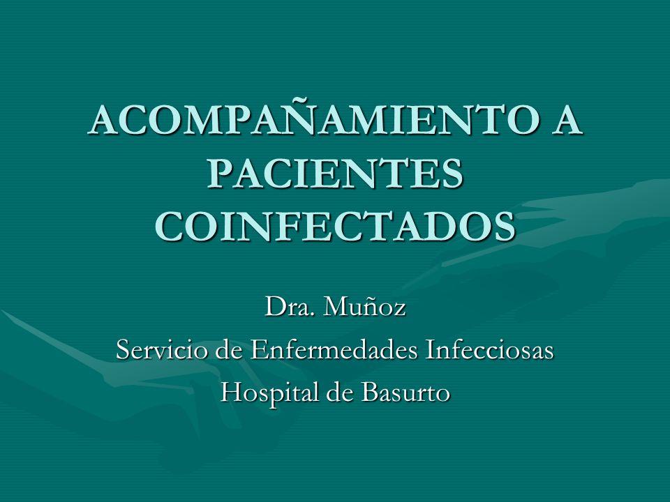 ACOMPAÑAMIENTO A PACIENTES COINFECTADOS Dra. Muñoz Servicio de Enfermedades Infecciosas Hospital de Basurto