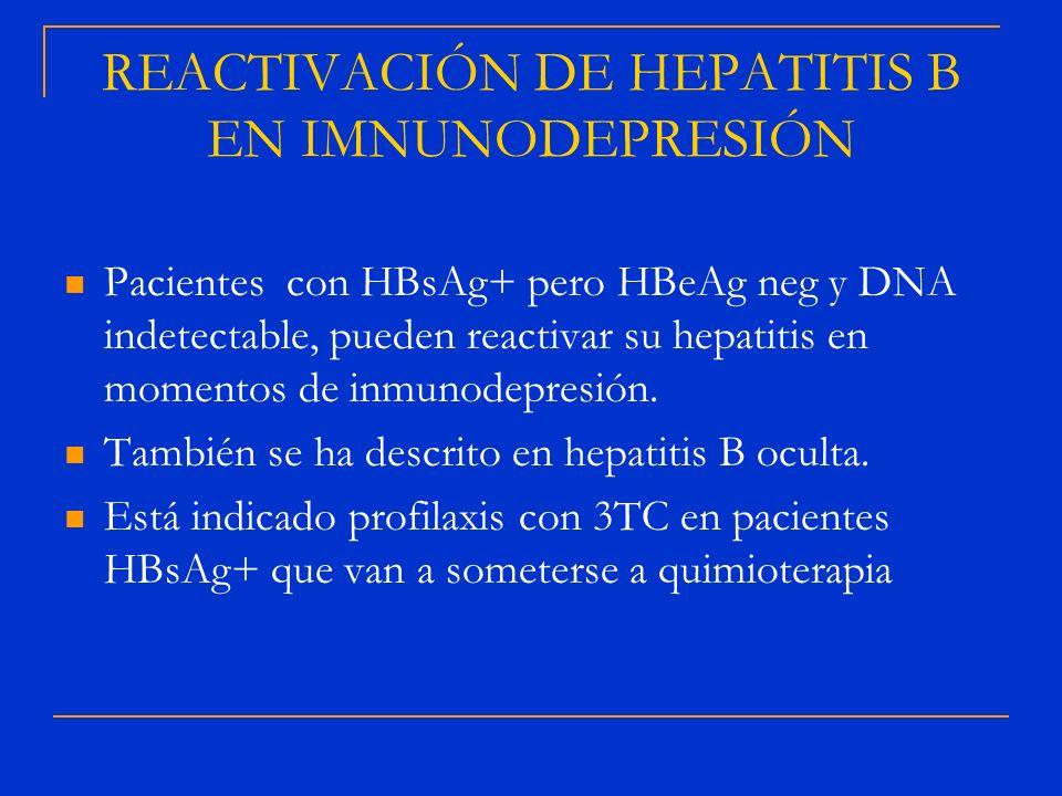 REACTIVACIÓN DE HEPATITIS B EN IMNUNODEPRESIÓN Pacientes con HBsAg+ pero HBeAg neg y DNA indetectable, pueden reactivar su hepatitis en momentos de in