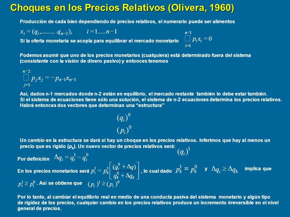 En los modelos estructuralista como Olivera (1964 y 1970)), la inflación es el resultado conjunto de precios inflexibles a la baja con un régimen monetario que acomoda los incrementos de precios.