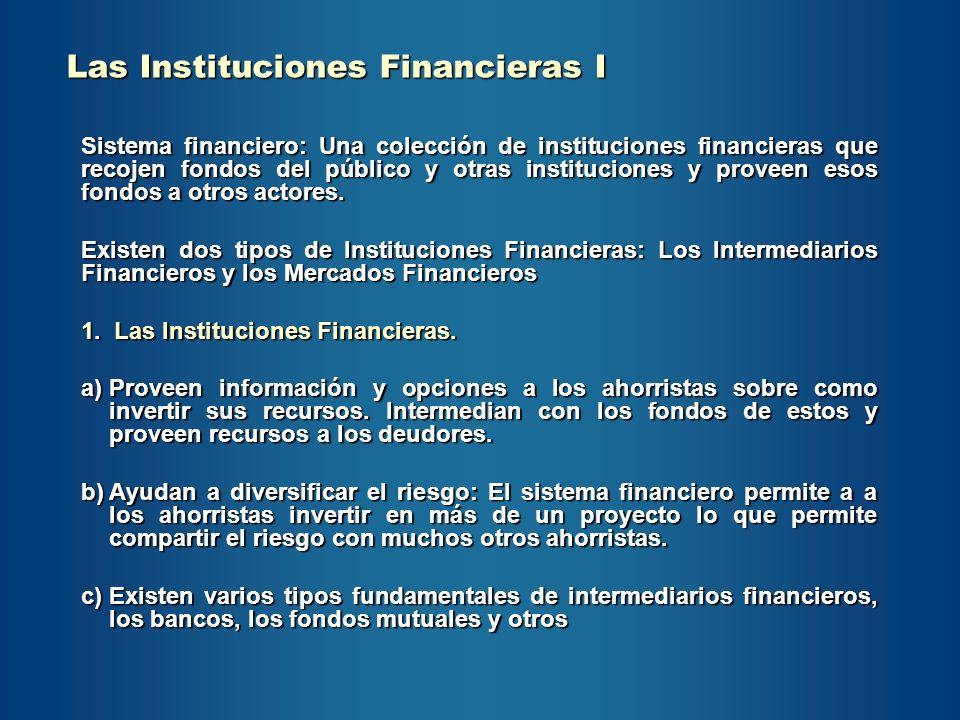 Las Instituciones Financieras I Sistema financiero: Una colección de instituciones financieras que recojen fondos del público y otras instituciones y
