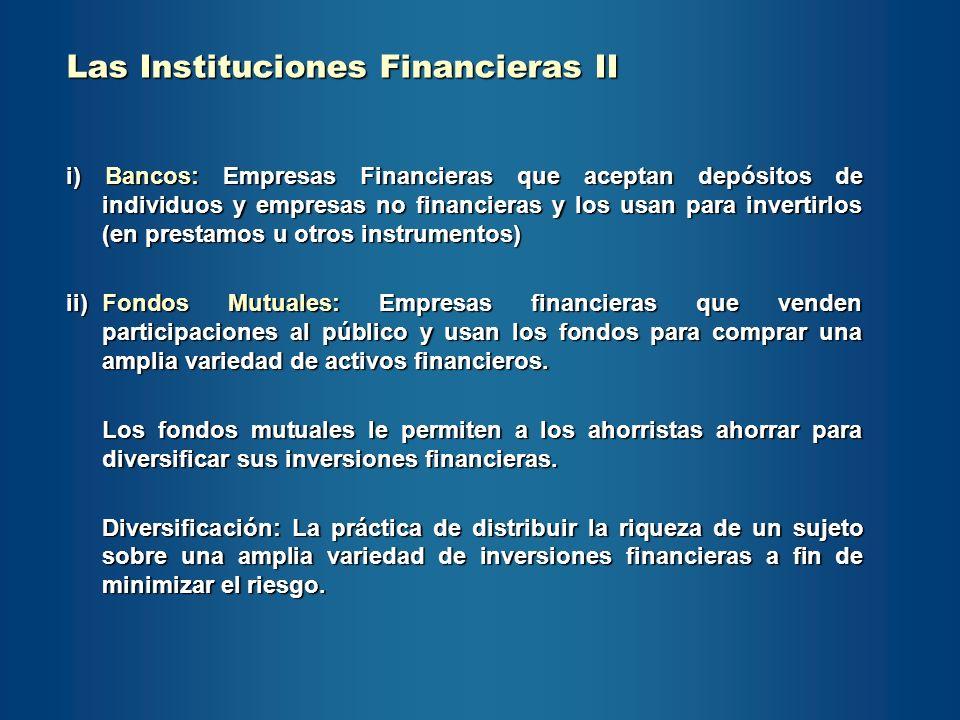 i) Bancos: Empresas Financieras que aceptan depósitos de individuos y empresas no financieras y los usan para invertirlos (en prestamos u otros instru