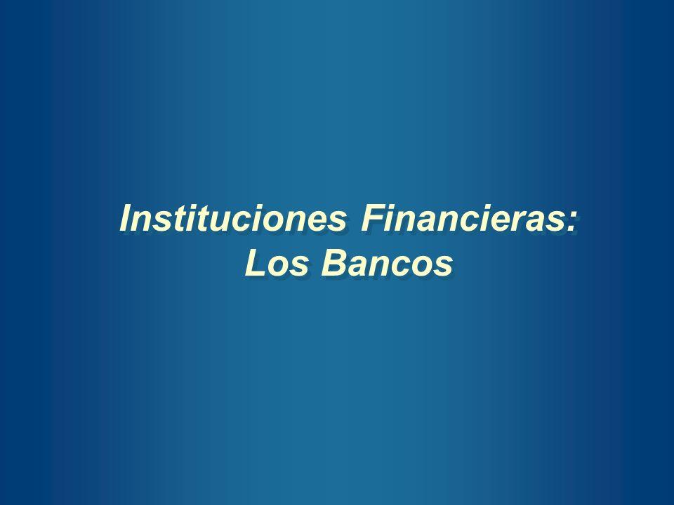 Instituciones Financieras: Los Bancos Instituciones Financieras: Los Bancos