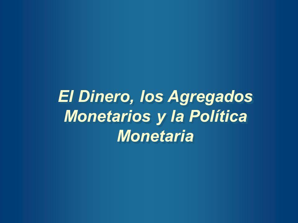 El Dinero, los Agregados Monetarios y la Política Monetaria