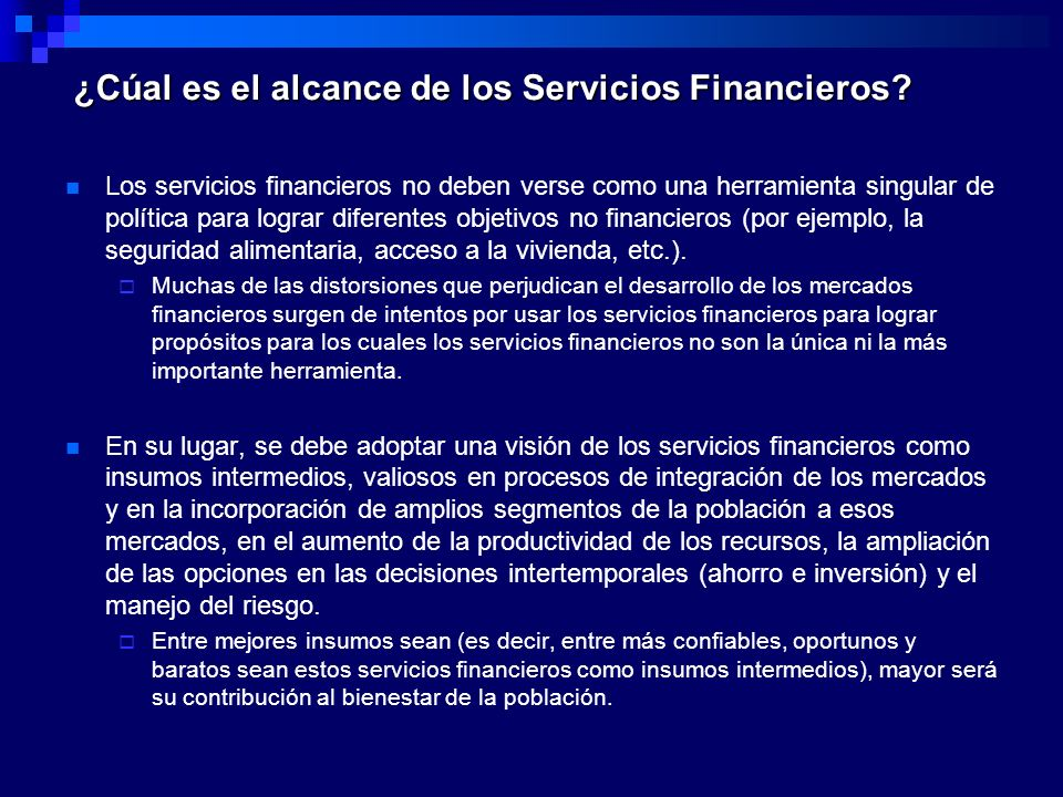 Los servicios financieros no deben verse como una herramienta singular de política para lograr diferentes objetivos no financieros (por ejemplo, la se
