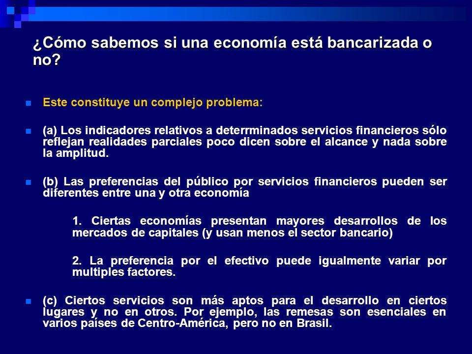 ¿Cómo sabemos si una economía está bancarizada o no? Este constituye un complejo problema: (a) Los indicadores relativos a deterrminados servicios fin