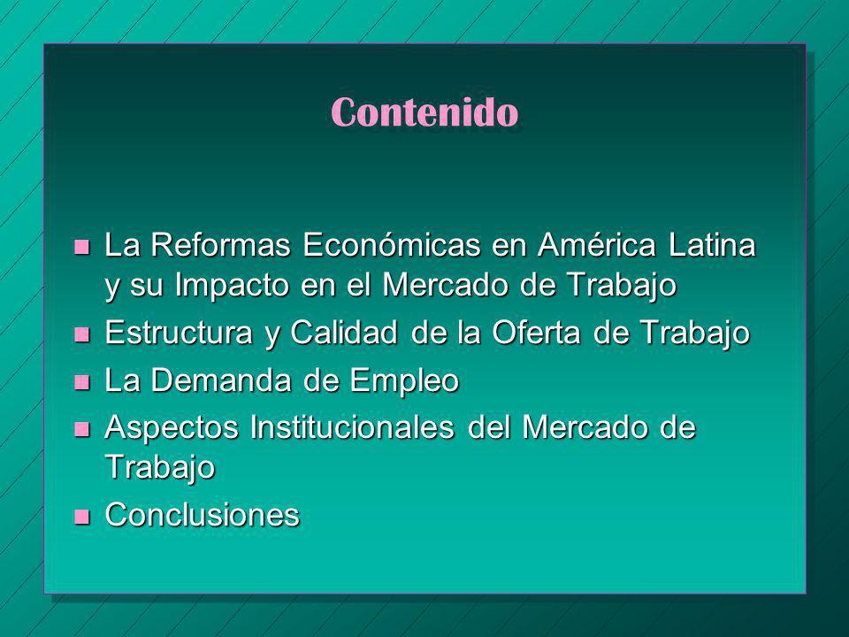Contenido n La Reformas Económicas en América Latina y su Impacto en el Mercado de Trabajo n Estructura y Calidad de la Oferta de Trabajo n La Demanda