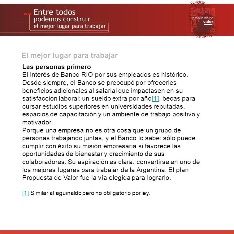 Identidad visual, identidad RIO Ésa era una de las fortalezas centrales de la PDV: estar diseñada a la medida de los empleados del Banco, según sus necesidades y expectativas.
