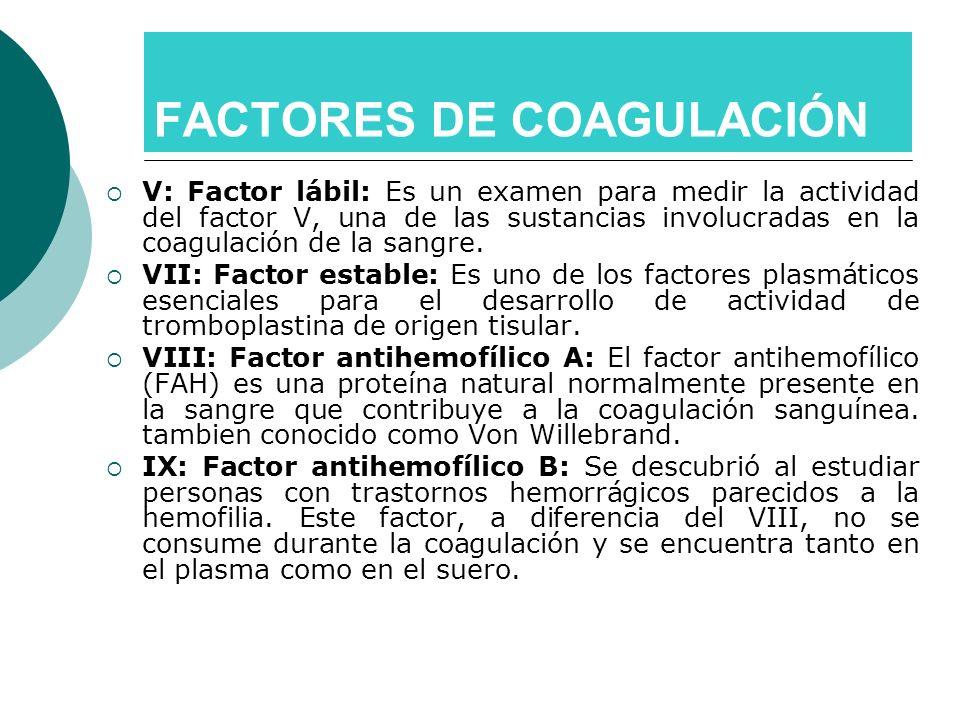 V: Factor lábil: Es un examen para medir la actividad del factor V, una de las sustancias involucradas en la coagulación de la sangre. VII: Factor est