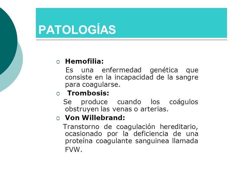 PATOLOGÍAS Hemofilia: Es una enfermedad genética que consiste en la incapacidad de la sangre para coagularse. Trombosis: Se produce cuando los coágulo