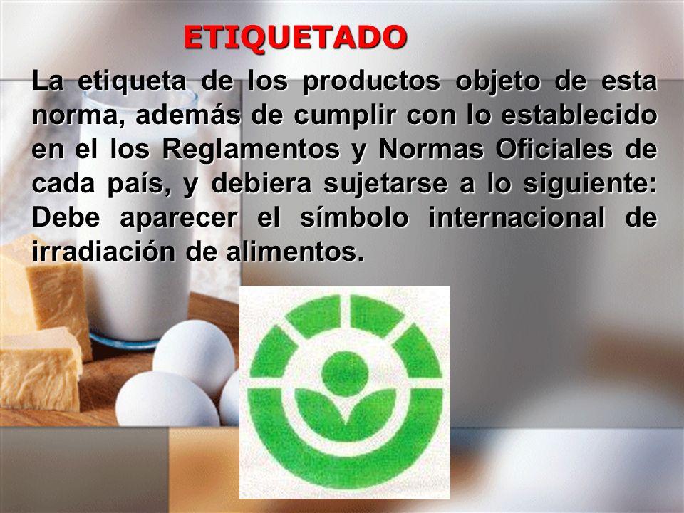 La etiqueta de los productos objeto de esta norma, además de cumplir con lo establecido en el los Reglamentos y Normas Oficiales de cada país, y debie