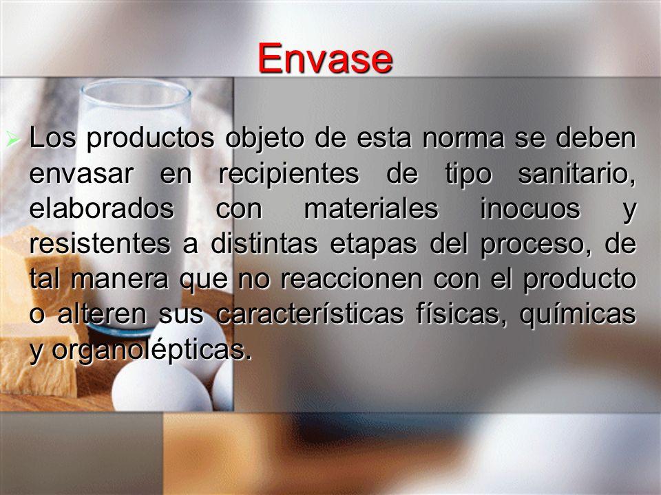 Envase Los productos objeto de esta norma se deben envasar en recipientes de tipo sanitario, elaborados con materiales inocuos y resistentes a distint