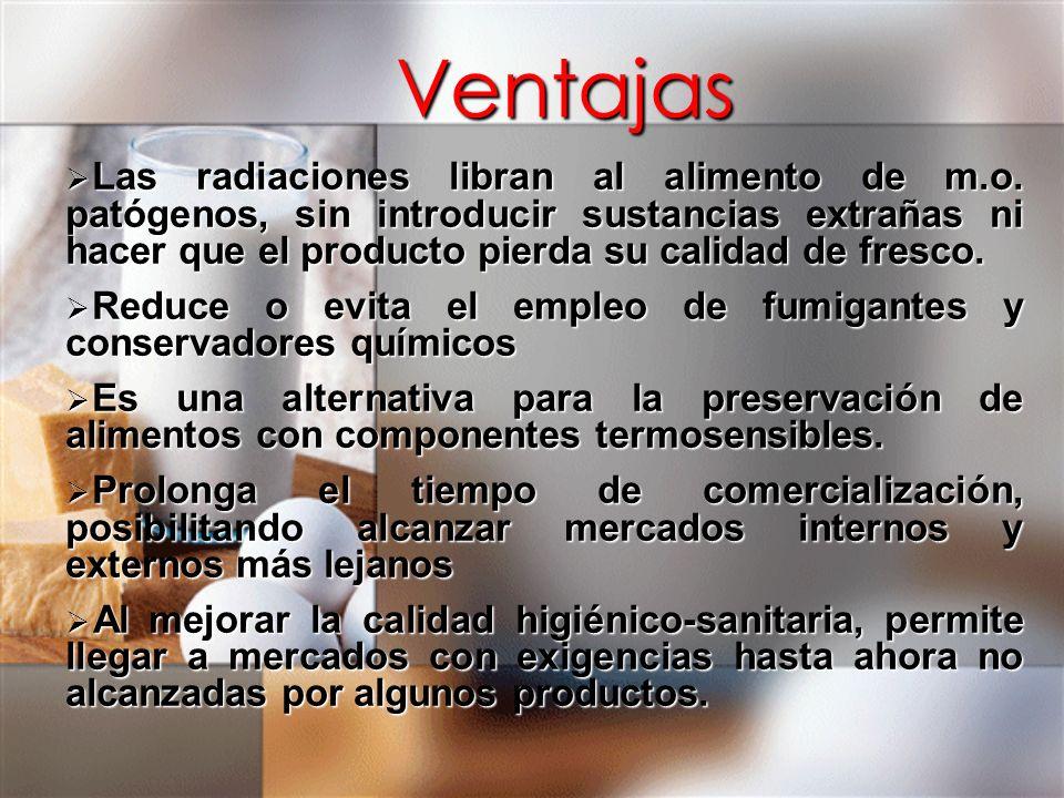 Ventajas Las radiaciones libran al alimento de m.o. patógenos, sin introducir sustancias extrañas ni hacer que el producto pierda su calidad de fresco