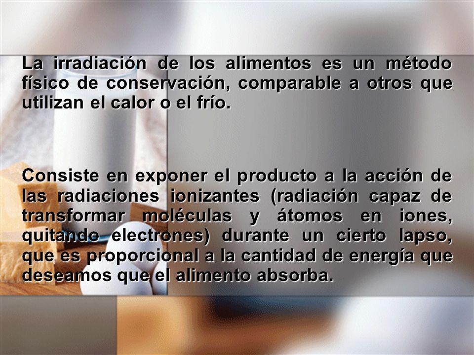 La irradiación de los alimentos es un método físico de conservación, comparable a otros que utilizan el calor o el frío. Consiste en exponer el produc