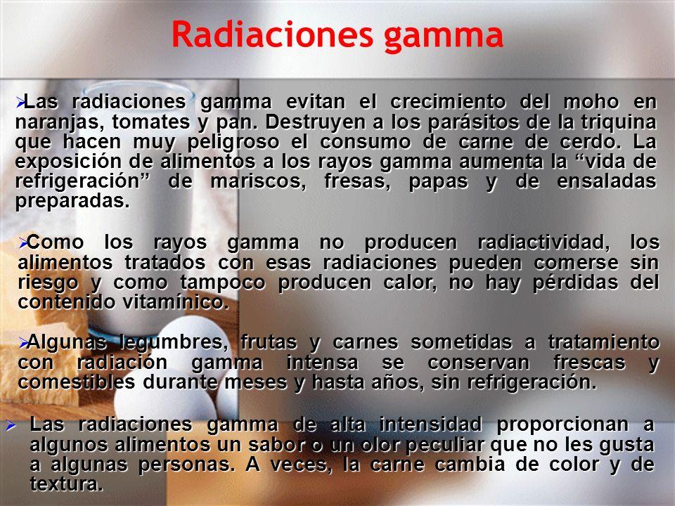 Radiaciones gamma Las radiaciones gamma de alta intensidad proporcionan a algunos alimentos un sabor o un olor peculiar que no les gusta a algunas per