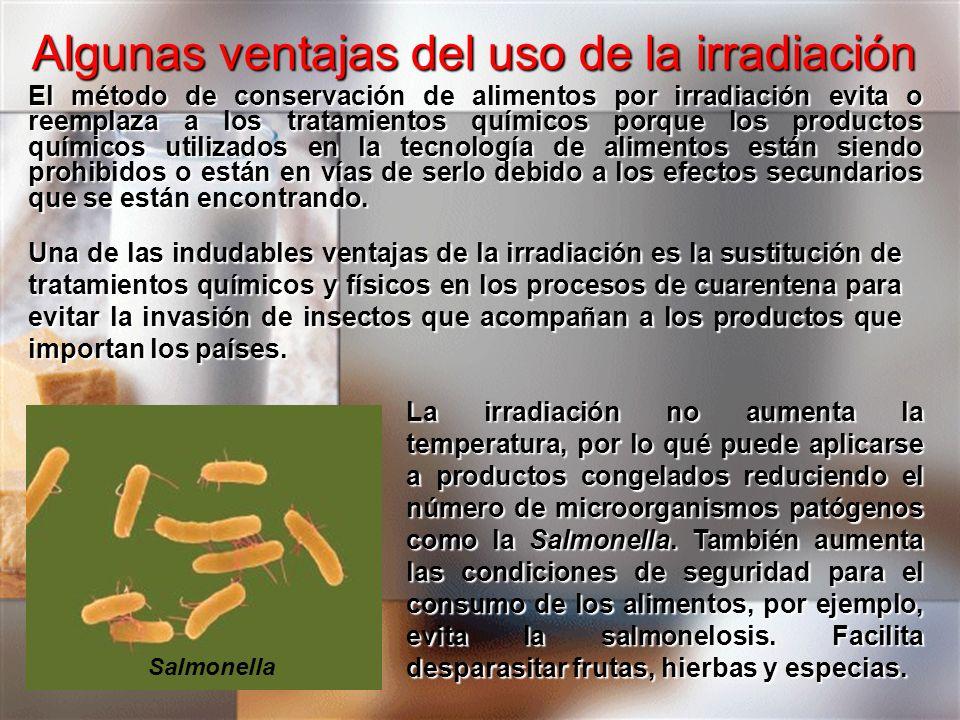 Algunas ventajas del uso de la irradiación El método de conservación de alimentos por irradiación evita o reemplaza a los tratamientos químicos porque