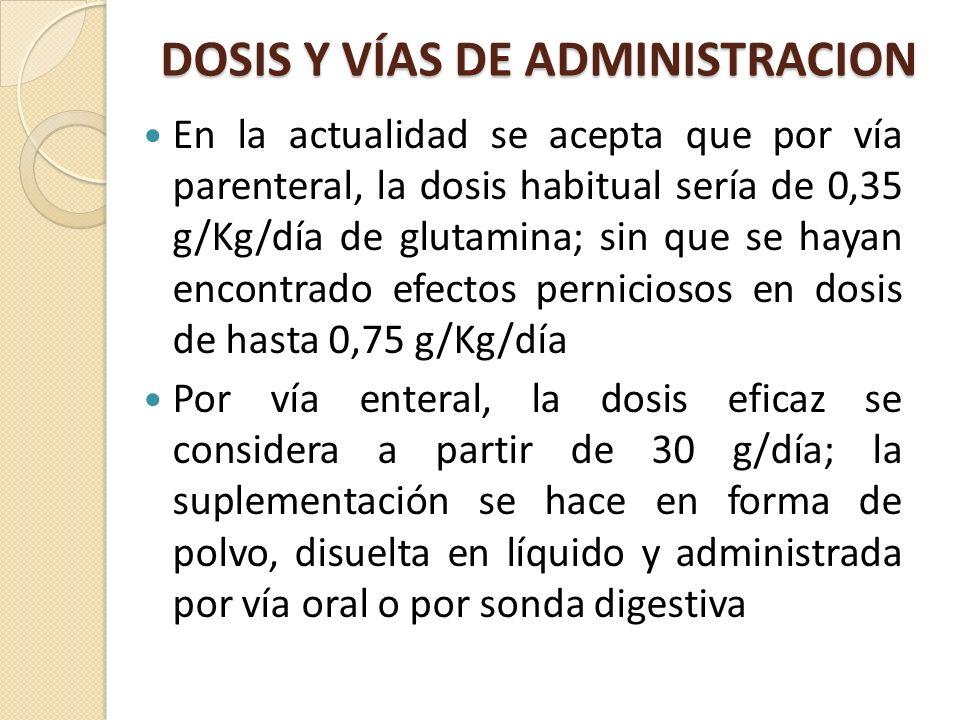 DOSIS Y VÍAS DE ADMINISTRACION En la actualidad se acepta que por vía parenteral, la dosis habitual sería de 0,35 g/Kg/día de glutamina; sin que se ha