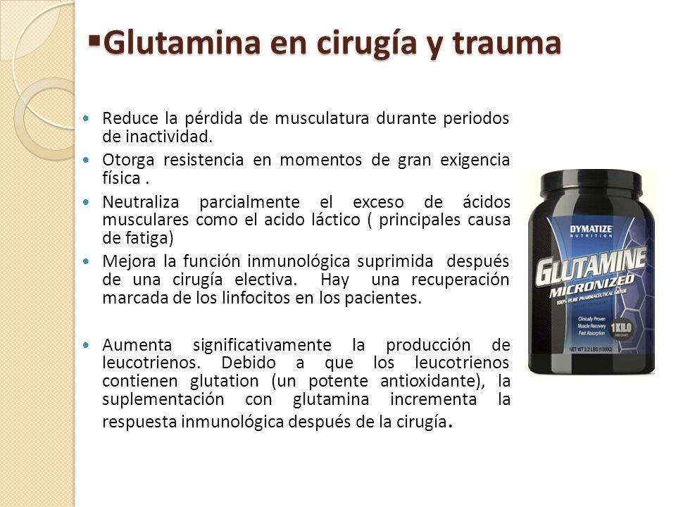 Glutamina en cirugía y trauma Glutamina en cirugía y trauma Reduce la pérdida de musculatura durante periodos de inactividad. Otorga resistencia en mo