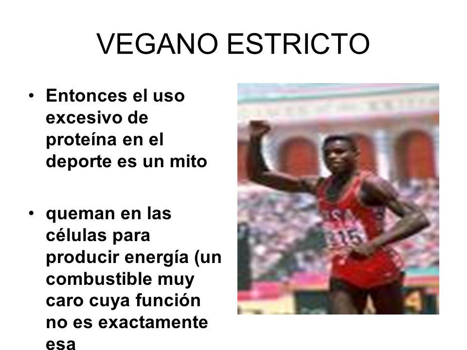 VEGANO ESTRICTO Entonces el uso excesivo de proteína en el deporte es un mito queman en las células para producir energía (un combustible muy caro cuy