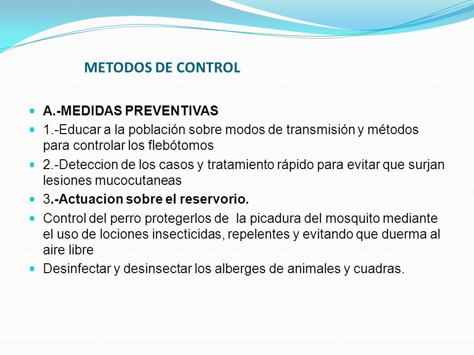 METODOS DE CONTROL A.-MEDIDAS PREVENTIVAS 1.-Educar a la población sobre modos de transmisión y métodos para controlar los flebótomos 2.-Deteccion de
