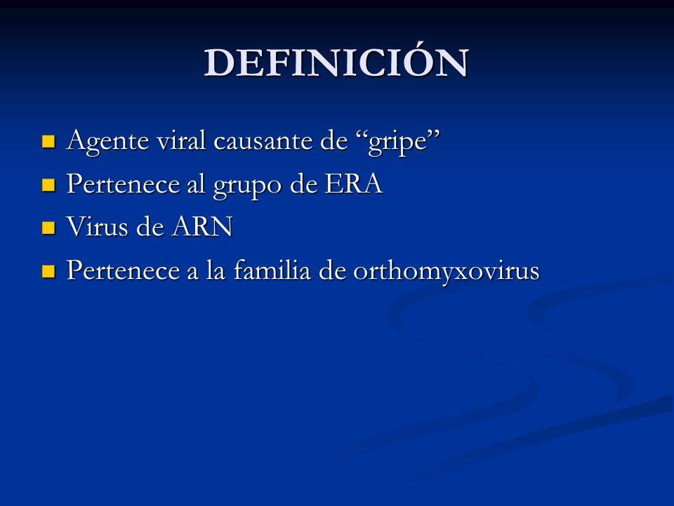 DEFINICIÓN Agente viral causante de gripe Agente viral causante de gripe Pertenece al grupo de ERA Pertenece al grupo de ERA Virus de ARN Virus de ARN