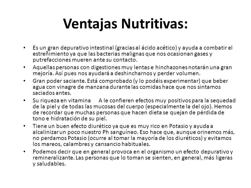 Ventajas Nutritivas: Es un gran depurativo intestinal (gracias al ácido acético) y ayuda a combatir el estreñimiento ya que las bacterias malignas que