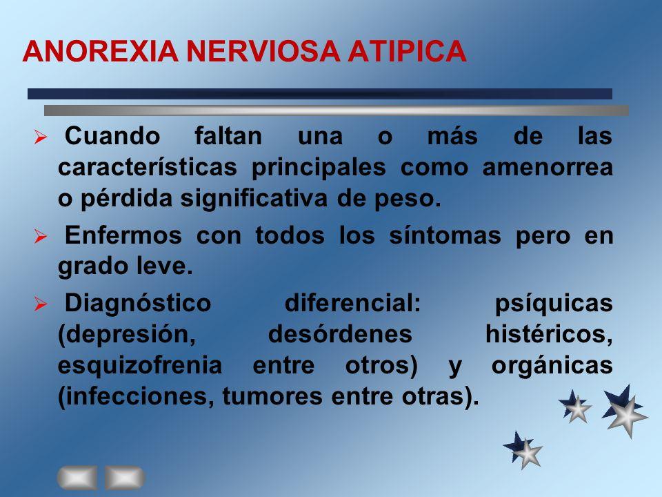 ANOREXIA NERVIOSA ATIPICA Cuando faltan una o más de las características principales como amenorrea o pérdida significativa de peso. Enfermos con todo