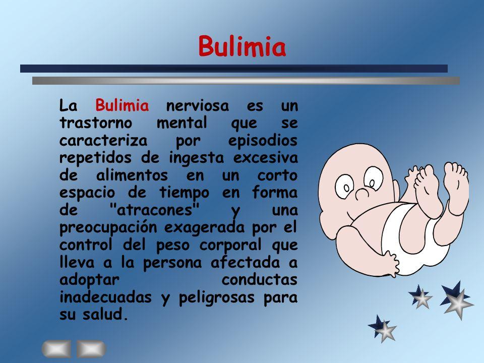 Bulimia La Bulimia nerviosa es un trastorno mental que se caracteriza por episodios repetidos de ingesta excesiva de alimentos en un corto espacio de