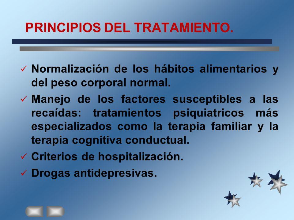 PRINCIPIOS DEL TRATAMIENTO. Normalización de los hábitos alimentarios y del peso corporal normal. Manejo de los factores susceptibles a las recaídas: